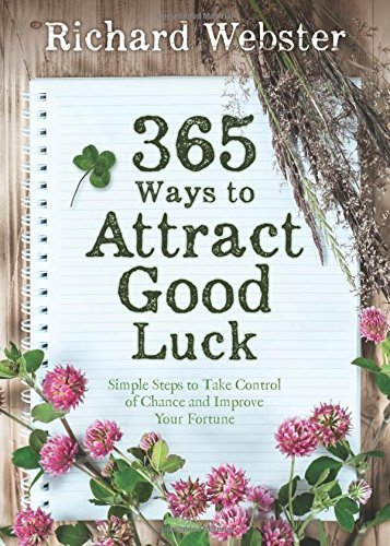 Richard Webster 365 Ways To Attract Good Luck Simple Steps To Take Control Of Chance And Improv