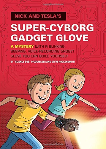 Bob Pflugfelder Nick And Tesla's Super Cyborg Gadget Glove A Mystery With A Blinking Beeping Voice Recordi