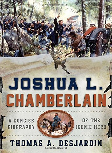 Thomas A. Desjardin Joshua L. Chamberlain A Concise Biography Of The Iconic Hero