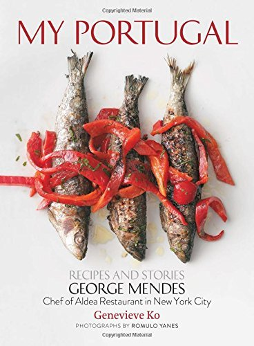 George Mendes My Portugal Recipes And Stories