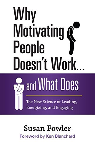 Susan Fowler Why Motivating People Doesn't Work... And What Doe The New Science Of Leading Energizing And Engag