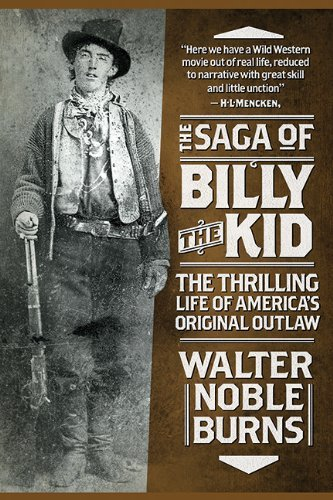 Walter Noble Burns The Saga Of Billy The Kid The Thrilling Life Of America's Original Outlaw