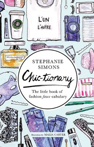 Stephanie Simons Chic Tionary The Little Book Of Fashion Faux Cabulary