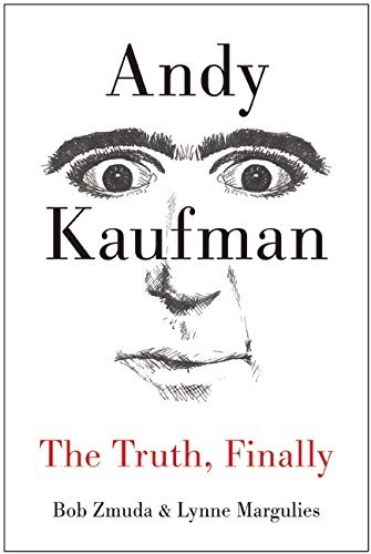 Bob Zmuda Andy Kaufman The Truth Finally