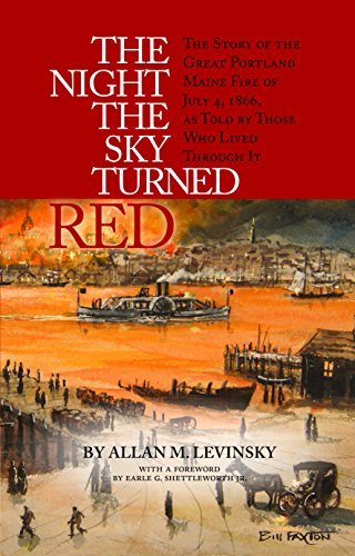 Allan Levinsky The Night The Sky Turned Red The Story Of The Great Portland Maine Fire Of Jul