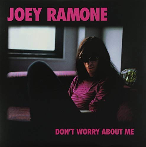 Joey Ramone Dont Worry About Me
