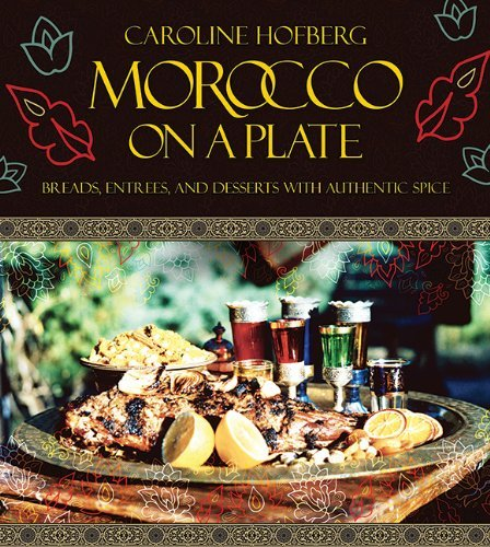 Caroline Hofberg Morocco On A Plate Breads Entrees And Desserts With Authentic Spic