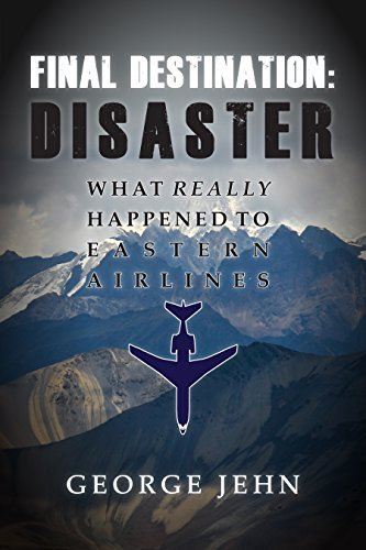 George Jehn Final Destination Disaster What Really Happened To Eastern Airline