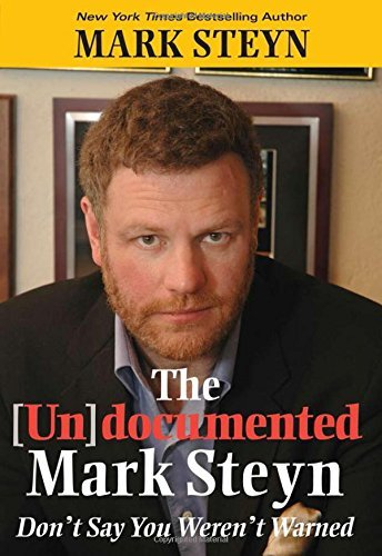Mark Steyn The (un)documented Mark Steyn Don't Say You Weren't Warned