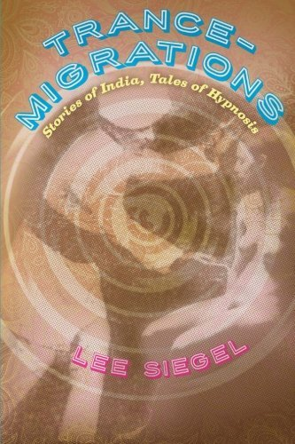 Lee Siegel Trance Migrations Stories Of India Tales Of Hypnosis