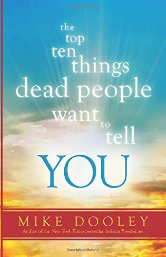 Mike Dooley The Top Ten Things Dead People Want To Tell You