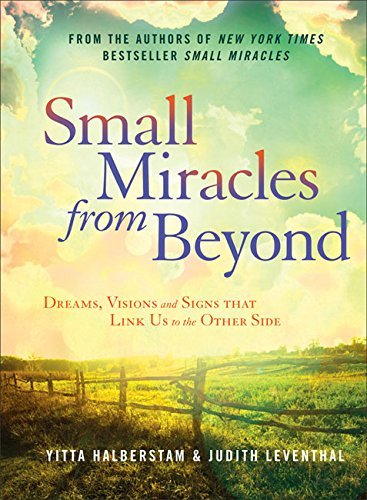 Yitta Halberstam Small Miracles From Beyond Dreams Visions And Signs That Link Us To The Oth