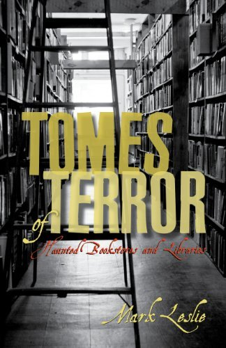 Mark Leslie Tomes Of Terror Haunted Bookstores And Libraries
