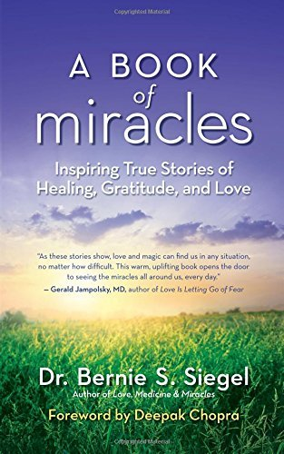 Bernie S. Siegel A Book Of Miracles Inspiring True Stories Of Healing Gratitude And