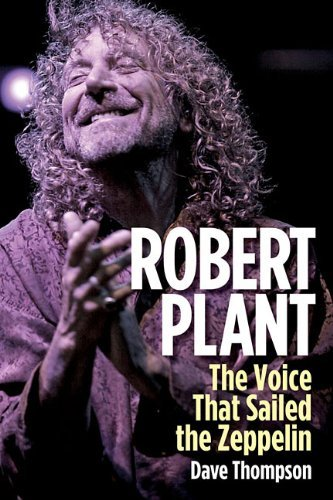 Dave Thompson Robert Plant The Voice That Sailed The Zeppelin