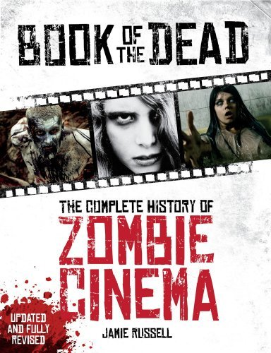 Jamie Russell Book Of The Dead The Complete History Of Zombie Cinema Revised