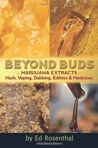 Ed Rosenthal Beyond Buds Marijuana Extracts Hash Vaping Dabbing Edible Revised