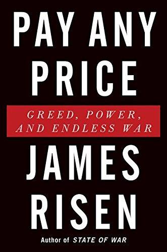 James Risen Pay Any Price Greed Power And Endless War