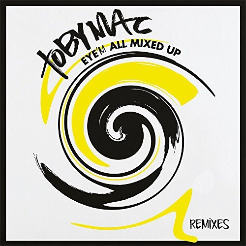 Tobymac Eye'm All Mixed Up Remixes