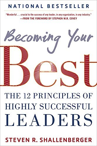 Steve Shallenberger Becoming Your Best The 12 Principles Of Highly Successful Leaders