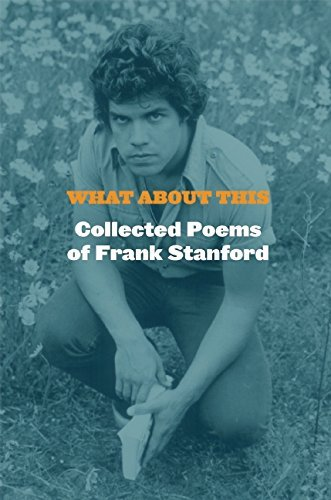 Frank Stanford What About This Collected Poems Of Frank Stanford