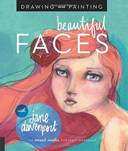 Jane Davenport Drawing And Painting Beautiful Faces A Mixed Media Portrait Workshop