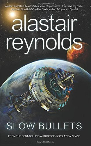 Alastair Reynolds Slow Bullets