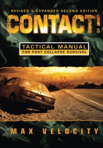 Max Velocity Contact! A Tactical Manual For Post Collapse Survival