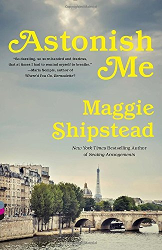 Maggie Shipstead Astonish Me