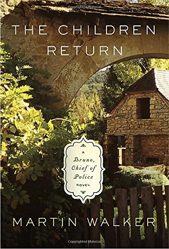 Martin Walker The Children Return A Bruno Chief Of Police Novel