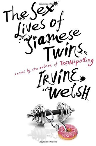 Irvine Welsh The Sex Lives Of Siamese Twins