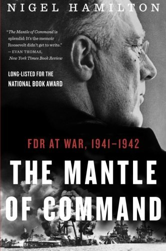 Nigel Hamilton The Mantle Of Command Fdr At War 1941 1942