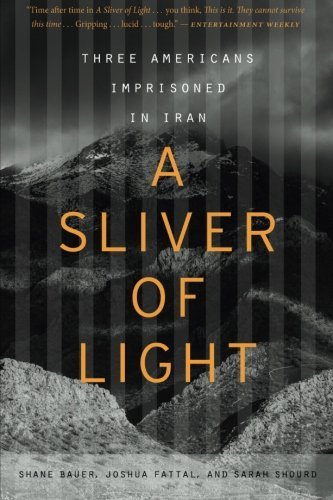 Shane Bauer A Sliver Of Light Three Americans Imprisoned In Iran