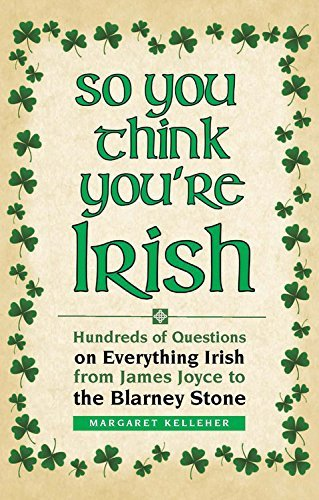 Margaret Kelleher So You Think You're Irish