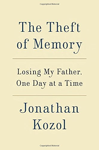 Jonathan Kozol The Theft Of Memory Losing My Father One Day At A Time