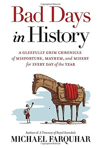 Michael Farquhar Bad Days In History A Gleefully Grim Chronicle Of Misfortune Mayhem