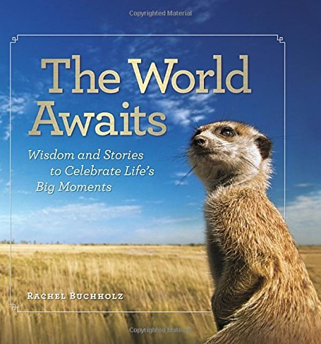Rachel Buchholz The World Awaits Wisdom And Stories To Celebrate Life's Big Moment