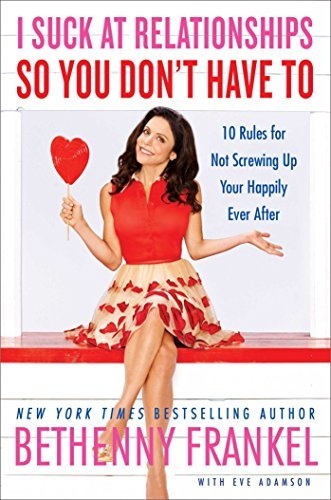 Bethenny Frankel I Suck At Relationships So You Don't Have To 10 Rules For Not Screwing Up Your Happily Ever Af