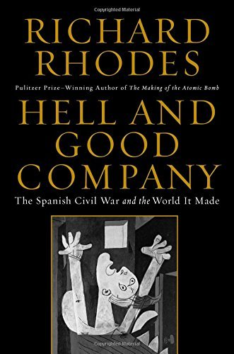Richard Rhodes Hell And Good Company The Spanish Civil War And The World It Made