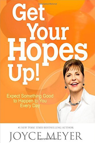 Joyce Meyer Get Your Hopes Up! Expect Something Good To Happen To You Every Day