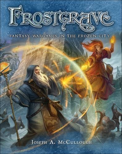 Joseph A. Mccullough Frostgrave Fantasy Wargames In The Frozen City