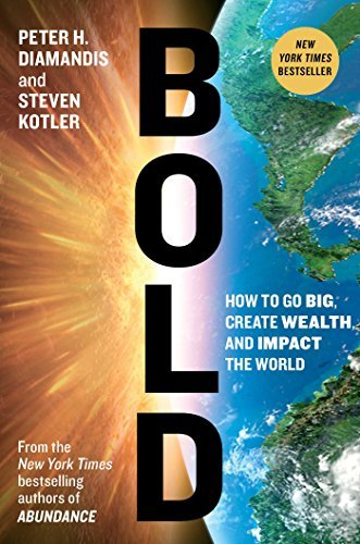 Peter H. Diamandis Bold How To Go Big Create Wealth And Impact The Worl