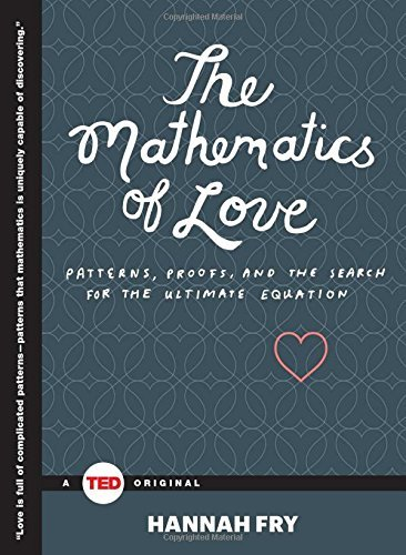 Hannah Fry The Mathematics Of Love Patterns Proofs And The Search For The Ultimate