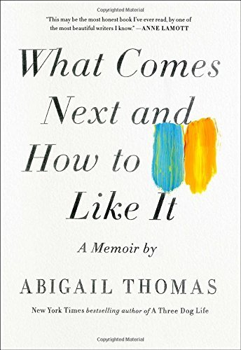 Abigail Thomas What Comes Next And How To Like It A Memoir
