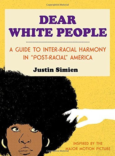 "Justin Simien Dear White People A Guide To Inter Racial Harmony In ""post Racial"""