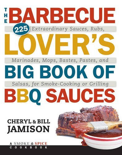 Cheryl Jamison The Barbecue Lover's Big Book Of Bbq Sauces 225 Extraordinary Sauces Rubs Marinades Mops
