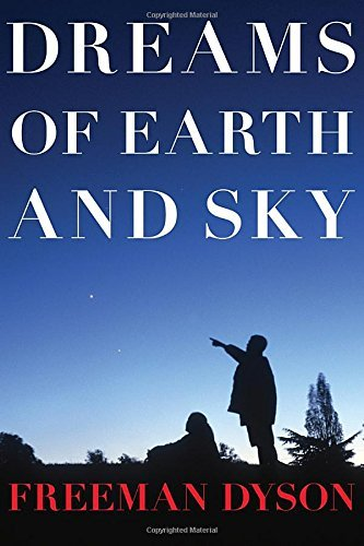 Freeman Dyson Dreams Of Earth And Sky