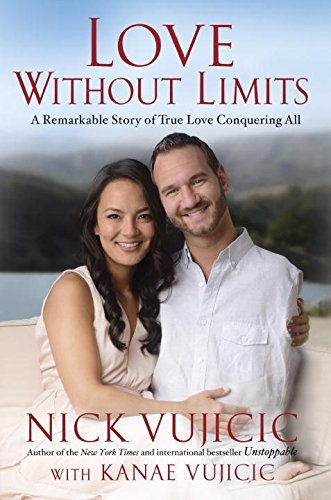 Nick Vujicic Love Without Limits A Remarkable Story Of True Love Conquering All