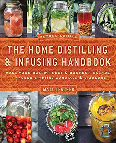 Matthew Teacher The Home Distilling And Infusing Handbook Second Make Your Own Whiskey & Bourbon Blends Infused S 0002 Edition;revised