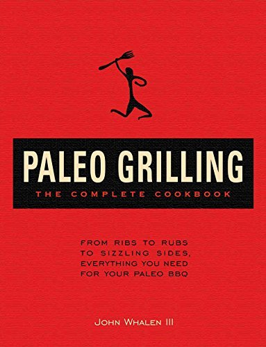 Tba The Complete Paleo Grilling Cookbook From Ribs To Rubs To Sizzling Sides Everything Y